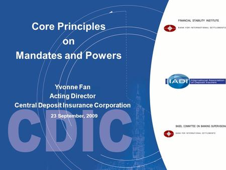 Core Principles on Mandates and Powers Yvonne Fan Acting Director Central Deposit Insurance Corporation 23 September, 2009.
