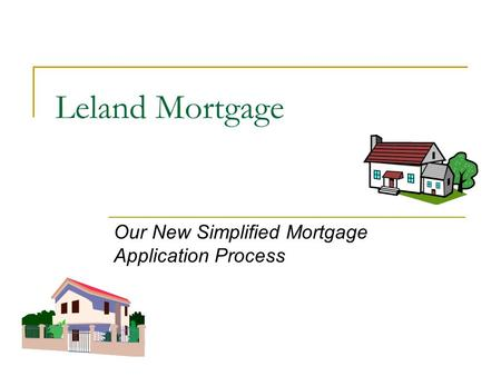 Leland Mortgage Our New Simplified Mortgage Application Process.