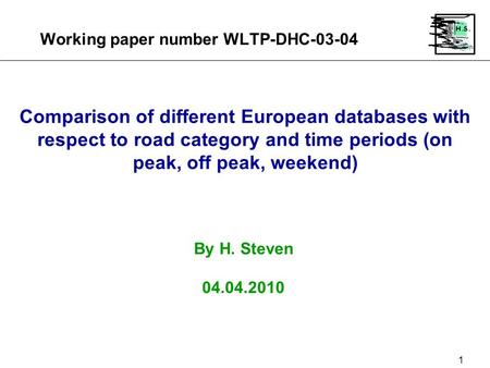Working paper number WLTP-DHC-03-04 1 Comparison of different European databases with respect to road category and time periods (on peak, off peak, weekend)