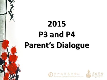 2015 P3 and P4 Parent's Dialogue. SESSION OVERVIEW Principal's Address Addressing Key Concerns Q & A Key Programmes Teaching and Learning Breakout Session.