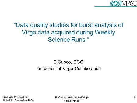 "GWDAW11, Postdam 18th-21th December 2006 E. Cuoco, on behalf of Virgo collaboration 1 ""Data quality studies for burst analysis of Virgo data acquired during."