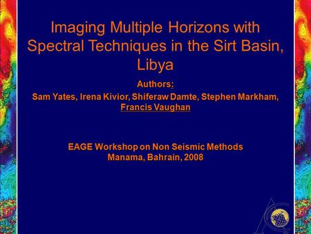 Imaging Multiple Horizons with Spectral Techniques in the Sirt Basin, Libya Authors: Sam Yates, Irena Kivior, Shiferaw Damte, Stephen Markham, Francis.