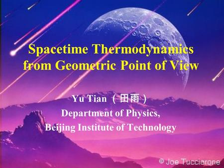 Spacetime Thermodynamics from Geometric Point of View Yu Tian (田雨) Department of Physics, Beijing Institute of Technology.