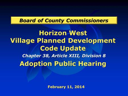Horizon West Village Planned Development Code Update Adoption Public Hearing Board of County Commissioners February 11, 2014 Chapter 38, Article XIII,
