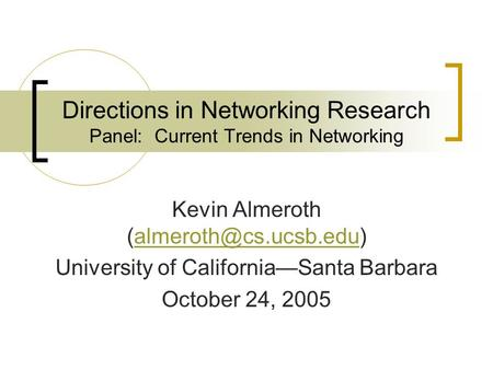 Directions in Networking Research Panel: Current Trends in Networking Kevin Almeroth University of California—Santa.