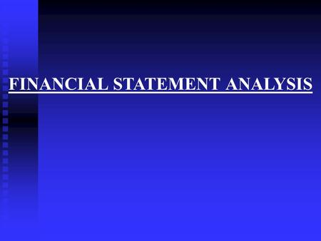 FINANCIAL STATEMENT ANALYSIS. Important Questions Managers, shareholders, creditors and other interested groups seek answers to the following important.