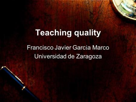 Teaching quality Francisco Javier Garc í a Marco Universidad de Zaragoza.