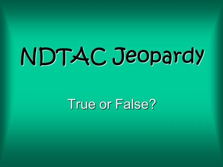 NDTAC Jeopardy True or False?. $200 $300 $400 $500 $100 $200 $300 $400 $500 $100 $200 $300 $400 $500 $100 $200 $300 $400 $500 $100 $200 $300 $400 $500.