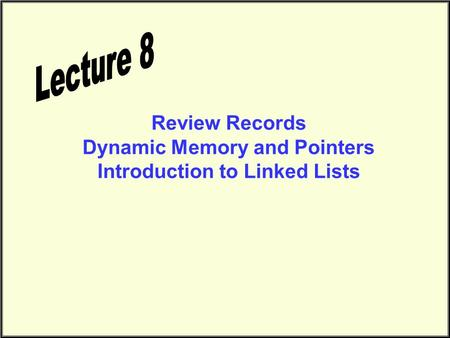 Review Records Dynamic Memory and Pointers Introduction to Linked Lists.