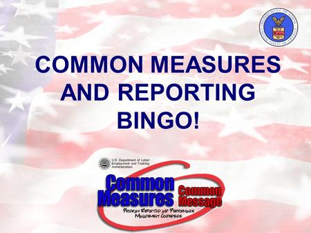 "COMMON MEASURES AND REPORTING BINGO!. BINGO! Rules Each attendee has been given a 6x6 matrix or ""bingo card"" with a word, a phrase, a number, or a letter."