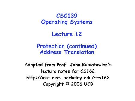 CSC139 Operating Systems Lecture 12 Protection (continued) Address Translation Adapted from Prof. John Kubiatowicz's lecture notes for CS162