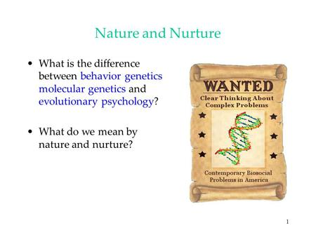 1 Nature and Nurture What is the difference between behavior genetics molecular genetics and evolutionary psychology? What do we mean by nature and nurture?