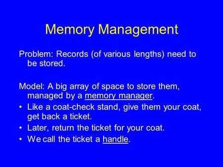 Memory Management Problem: Records (of various lengths) need to be stored. Model: A big array of space to store them, managed by a memory manager. Like.