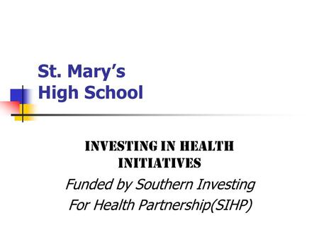 St. Mary's High School Investing in Health Initiatives Funded by Southern Investing For Health Partnership(SIHP)