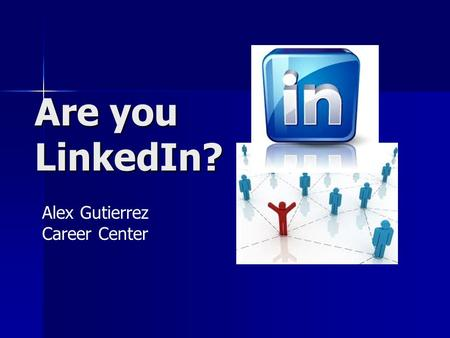 Are you LinkedIn? Alex Gutierrez Career Center. Social Media Revolution  EnhXn5boM&feature=player_embedde d