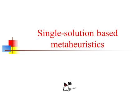 Single-solution based metaheuristics. Outline Local Search Simulated annealing Tabu search …