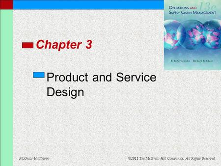 McGraw-Hill/Irwin © 2011 The McGraw-Hill Companies, All Rights Reserved Chapter 3 Product and Service Design.
