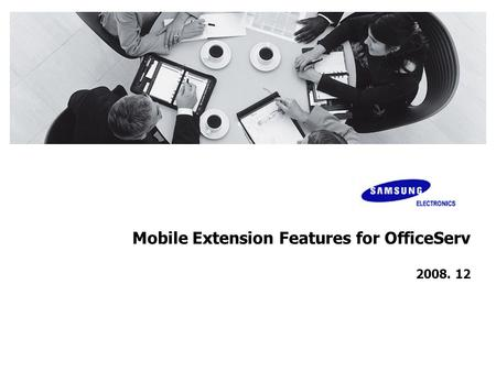 Mobile Extension Features for OfficeServ 2008. 12.