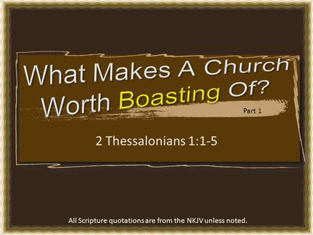 2 Thessalonians 1:1-5 All Scripture quotations are from the NKJV unless noted. Part 1.
