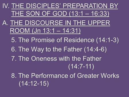 IV. THE DISCIPLES' PREPARATION BY THE SON OF GOD (13:1 – 16:33) A. THE DISCOURSE IN THE UPPER ROOM (Jn 13:1 – 14:31) 5. The Promise of Residence (14:1-3)