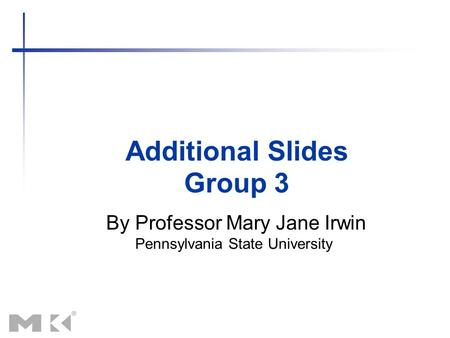 Additional Slides By Professor Mary Jane Irwin Pennsylvania State University Group 3.