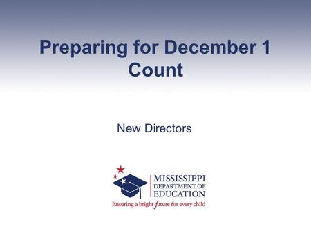 Preparing for December 1 Count New Directors. Vision To create a world-class educational system that gives students the knowledge and skills to be successful.