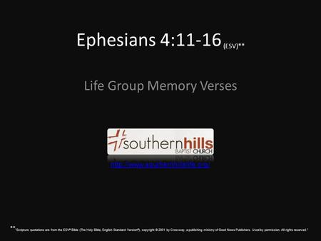 "Ephesians 4:11-16 (ESV)** Life Group Memory Verses  ** ""Scripture quotations are from the ESV ® Bible (The Holy Bible,"