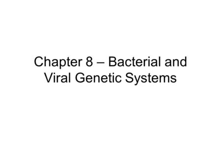 Chapter 8 – Bacterial and Viral Genetic Systems. Bacteria Prototrophic –Wild-type –Can grow on minimal media Contains minimal nutrients – carbon, nitrogen,
