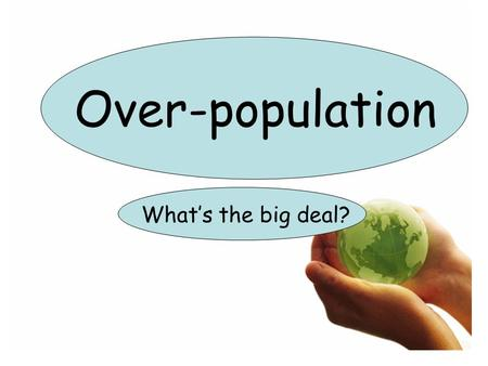 "Over-population What's the big deal?. Is it true? "" All the people on the world could fit into a space the size of Texas."""