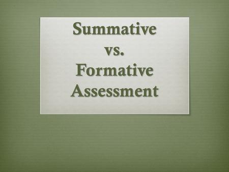 Summative vs. Formative Assessment. What Is Formative Assessment? Formative assessment is a systematic process to continuously gather evidence about learning.