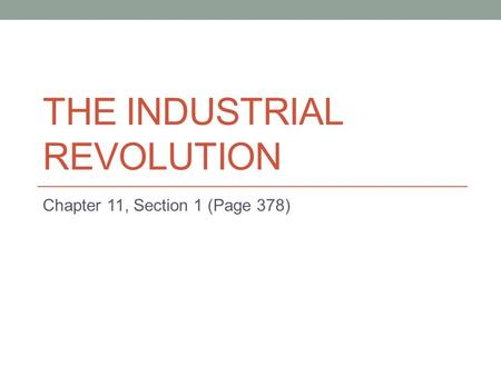 THE INDUSTRIAL REVOLUTION Chapter 11, Section 1 (Page 378)