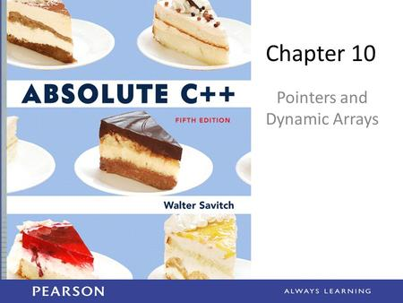 Chapter 10 Pointers and Dynamic Arrays. Learning Objectives Pointers – Pointer variables – Memory management Dynamic Arrays – Creating and using – Pointer.
