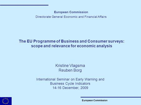 European Commission Directorate General Economic and Financial Affairs The EU Programme of Business and Consumer surveys: scope and relevance for economic.