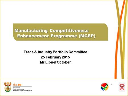 Manufacturing Competitiveness Enhancement Programme (MCEP) Manufacturing Competitiveness Enhancement Programme (MCEP) Trade & Industry Portfolio Committee.