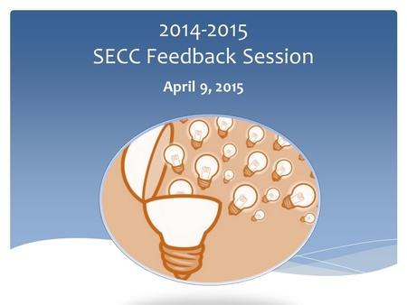 2014-2015 SECC Feedback Session April 9, 2015.  Last Year in Review  Collection Changes  Data Manager Options  Multi-Year Database Demonstration 