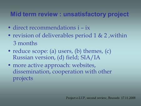 Mid term review : unsatisfactory project direct recommendations i – ix revision of deliverables period 1 & 2,within 3 months reduce scope: (a) users, (b)