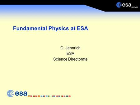 Fundamental Physics at ESA O. Jennrich ESA Science Directorate.