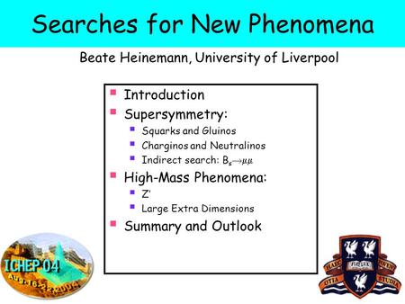 Searches for New Phenomena Beate Heinemann, University of Liverpool  Introduction  Supersymmetry:  Squarks and Gluinos  Charginos and Neutralinos 
