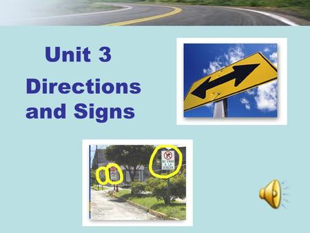 Unit 3 Directions and Signs. Session 2 Section III Maintaining a Sharp Eye Passage I Unit 3 New Practical English 1.