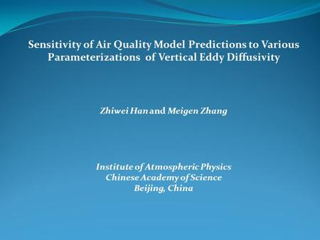 Sensitivity of Air Quality Model Predictions to Various Parameterizations of Vertical Eddy Diffusivity Zhiwei Han and Meigen Zhang Institute of Atmospheric.