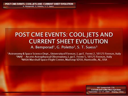 POST CME EVENTS: COOL JETS AND CURRENT SHEET EVOLUTION A. Bemporad, G. Poletto, S. T. Suess IAU Symposium 226 Coronal and Stellar Mass Ejections September.