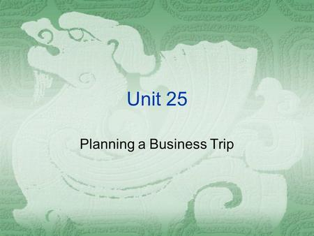 Unit 25 Planning a Business Trip.  Vocabulary transfer – His employer – him to another office. He – to another bus. He was – from Xiamen to Beijing.
