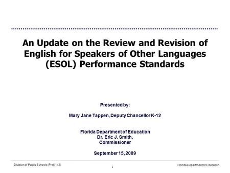 1 Division of Public Schools (PreK -12) Florida Department of Education An Update on the Review and Revision of English for Speakers of Other Languages.
