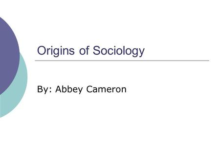 Origins of Sociology By: Abbey Cameron. social sciences  The study human behavior and institutions is called social sciences.  Examples of social sciences.