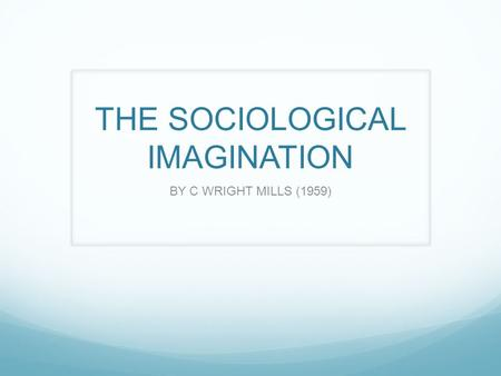 THE SOCIOLOGICAL IMAGINATION BY C WRIGHT MILLS (1959)