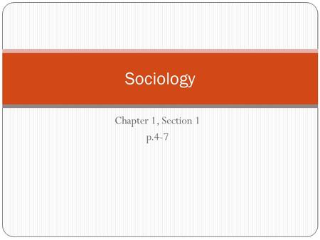 Chapter 1, Section 1 p.4-7 Sociology. Examining Social Life Our view of the world is shaped by values, beliefs, life-styles, and experiences of those.