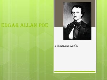 Edgar Allan Poe By: Kaleen Lewis. Childhood  Edgar Poe was born in Boston on January 19, 1809.  His parents were David and Elizabeth Poe.  Elizabeth.