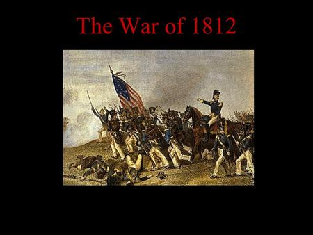 The War of 1812. Background -Throughout history England and France have been constantly at battle with one another -During this time Canada belonged to.