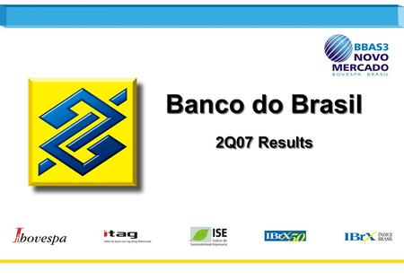 1 Banco do Brasil 2Q07 Results Banco do Brasil 2Q07 Results.