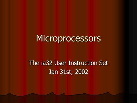 Microprocessors The ia32 User Instruction Set Jan 31st, 2002.